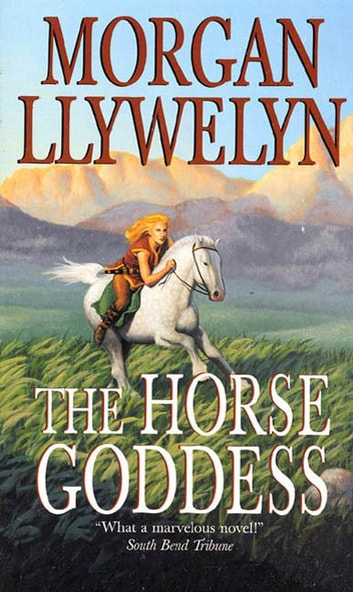 The Horse Goddess ebook by Morgan Llywelyn