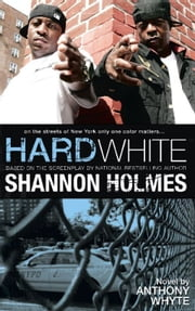 Hard White - On the Streets of New York Only One Color Matters ebook by Shannon Holmes,Anthony Whyte