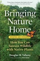 Bringing Nature Home - How You Can Sustain Wildlife with Native Plants, Updated and Expanded ebook by Douglas W. Tallamy, Rick Darke