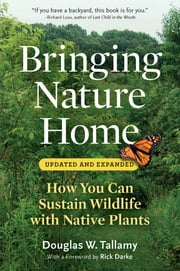 Bringing Nature Home - How You Can Sustain Wildlife with Native Plants ebook by Rick Darke,Douglas W. Tallamy