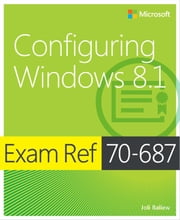 Exam Ref 70-687 Configuring Windows 8.1 (MCSA) ebook by Joli Ballew