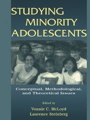 Studying Minority Adolescents - Conceptual, Methodological, and Theoretical Issues ebook by Vonnie C. McLoyd,Laurence Steinberg