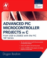 Advanced PIC Microcontroller Projects in C: From USB to RTOS with the PIC 18F Series ebook by Ibrahim, Dogan