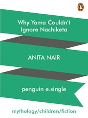 Why Yama Couldn't Ignore Nachiketa ebook by Anita Nair