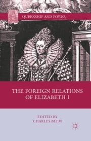 The Foreign Relations of Elizabeth I ebook by C. Beem
