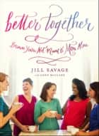 Better Together - Because You're Not Meant to Mom Alone ebook by Jill Savage, Anne McClane