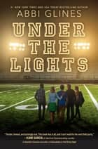 Under the Lights ebook by Abbi Glines