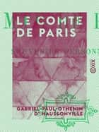 Le Comte de Paris - Souvenirs personnels ebook by Gabriel-Paul-Othenin d' Haussonville
