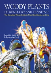 Woody Plants of Kentucky and Tennessee - The Complete Winter Guide to Their Identification and Use ebook by Ronald L. Jones,B. Eugene Wofford