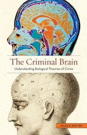 The Criminal Brain - Understanding Biological Theories of Crime ebook by Nicole Rafter