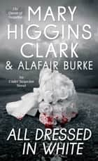 All Dressed in White - An Under Suspicion Novel ebook by Mary Higgins Clark, Alafair Burke