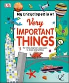 My Encyclopedia of Very Important Things - For Little Learners Who Want to Know Everything ebook by