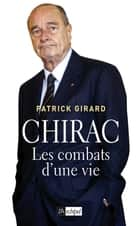 Chirac, les combats d'une vie ebook by Patrick Girard