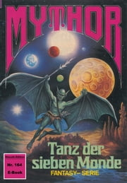 Mythor 164: Tanz der sieben Monde ebook by Peter Terrid