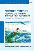 Number Theory: Plowing and Starring Through High Wave Forms - Proceedings of the 7th ChinaJapan Seminar ebook by Masanobu Kaneko, Shigeru Kanemitsu, Jianya Liu