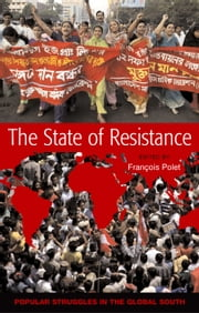 State of Resistance, The - Popular Struggles in the Global South ebook by Polet, François