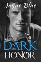 Dark Honor - A Dark Saints MC Novel ebook by Jayne Blue