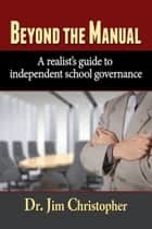 Beyond the Manual: A Realist's Guide to Independent School Governance ebook by Jim Christopher