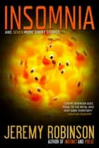 INSOMNIA and Seven More Short Stories ebook by Jeremy Robinson
