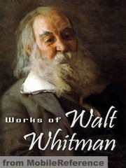 Works Of Walt Whitman: Including Leaves Of Grass, Specimen Days, Drum Taps & More (Mobi Collected Works) ebook by Walt Whitman