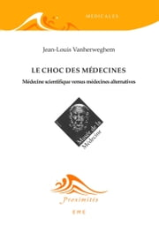 Le choc des médecines - Médecine scientifique versus médecines alternatives ebook by Jean-Louis Vanherweghem