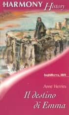 Il destino di Emma ebook by Anne Herries