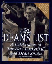 The Dean's List - A Celebration of Tar Heel Basketball and Dean Smith ebook by Art Chansky,Michael Jordan