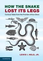 How the Snake Lost its Legs ebook by Lewis I. Held, Jr