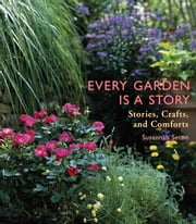 Every Garden Is a Story: Stories, Crafts, and Comforts ebook by Susannah Seton