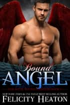 Bound Angel (Her Angel: Bound Warriors paranormal romance series Book 4) ebook by Felicity Heaton