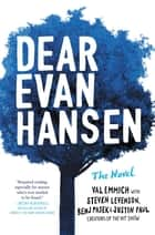 Dear Evan Hansen: The Novel ebook by Val Emmich, Steven Levenson, Benj Pasek, Justin Paul