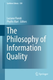 The Philosophy of Information Quality ebook by Luciano Floridi,Phyllis Illari