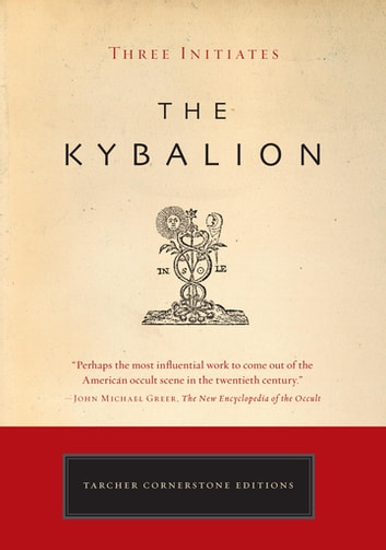 The Kybalion - The Definitive Edition ebook by William Walker Atkinson,Three Initiates,Philip Deslippe