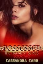 Possessed - The Payment Series book 2 ebook by Cassandra Carr