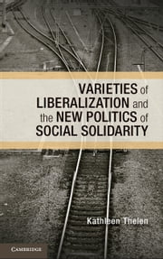 Varieties of Liberalization and the New Politics of Social Solidarity ebook by Kathleen Thelen