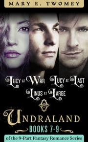 Undraland Books 7-9 - Lucy at War, Lucy at Last, Linus at Large ebook by Mary E. Twomey