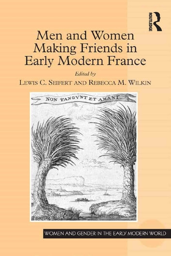 Men and Women Making Friends in Early Modern France ebook by