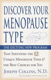 Discover Your Menopause Type - The Exciting New Program That Identifies the 12 Unique Menopause Types & the Best Choices for You ebook by Joseph Collins