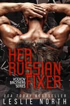 Her Russian Fixer - The Volkov Brothers Series, #1 ebook by Leslie North