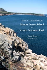 Guide to the Geology of Mount Desert Island and Acadia National Park ebook by Duane Braun,Ruth Braun