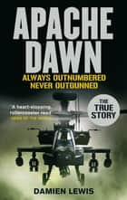 Apache Dawn - Always outnumbered, never outgunned. ebook by