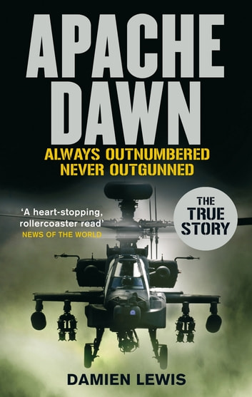 Apache Dawn - Always outnumbered, never outgunned. ebook by Damien Lewis