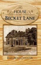 The House on Becket Lane ebook by Elizabeth Chanter