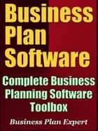 Business Plan Software: Complete Business Planning Software Toolbox ebook by Business Plan Expert