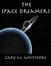 The Space Dreamers ebook by Gary M. Whitmore