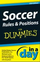 Soccer Rules and Positions In A Day For Dummies ebook by Michael Lewis, United States Soccer Federation, Inc.