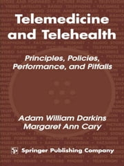 Telemedicine and Telehealth: Principles, Policies, Performances and Pitfalls ebook by Darkins, Adam William, MD, MPH, FRCS