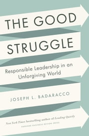 The Good Struggle - Responsible Leadership in an Unforgiving World ebook by Joseph L. Badaracco Jr.