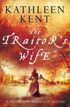 The Traitor's Wife ebook by Kathleen Kent