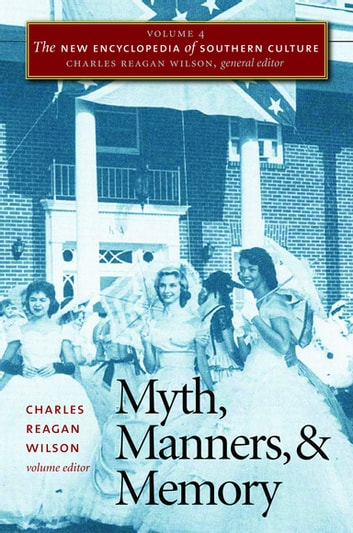 The New Encyclopedia of Southern Culture - Volume 4: Myth, Manners, and Memory ebook by